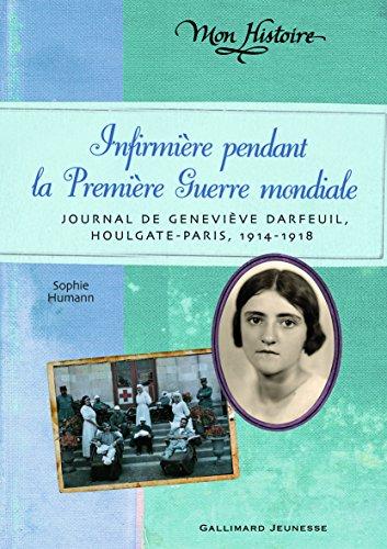 Infirmière pendant la Première Guerre mondiale: Journal de Geneviève Darfeuil, Houlgate-Paris, juillet 1914 - novembre 1918 par Sophie Humann