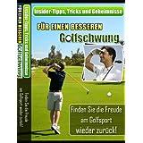 Insider-Tipps, Tricks und Geheimnisse - Für einen besseren Golfschwung