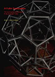 A Fuller Explanation: The Synergetic Geometry of R. Buckminster Fuller (Back-in-Action books) (English Edition)