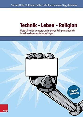 Technik - Leben - Religion: Materialien für kompetenzorientierten Religionsunterricht in technischen Ausbildungsgängen