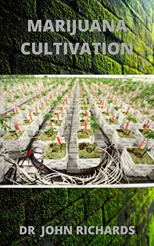 MARIJUANA CULTIVATION: Your Complete Guide For Marijuana Cultivation (English Edition)