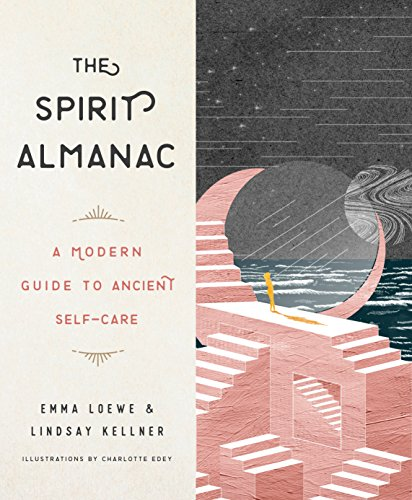 The Spirit Almanac: A Modern Guide to Ancient Self-Care por Emma Loewe