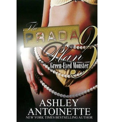 [{ The Prada Plan 3: Green-Eyed Monster By Antoinette, Ashley ( Author ) Jan - 29- 2013 ( Paperback ) } ()