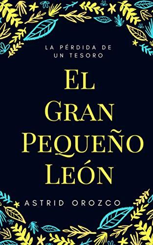 El Gran Pequeño León: La pérdida de un tesoro por Astrid  Orozco