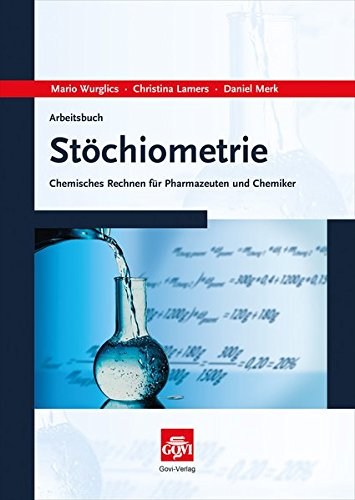 Arbeitsbuch Stöchiometrie: Chemisches Rechnen für Pharmazeuten und Chemiker (Govi) (Mediziner-formeln)