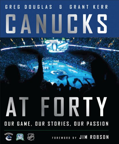 Canucks at Forty: Our Game, Our Stories, Our Passion por Greg Douglas