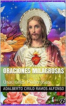ORACIONES MILAGROSAS: Oraciones Poderosas (Creo en Dios nº 11) (Spanish Edition) by [Alfonso, Adalberto Cirilo Ramos]