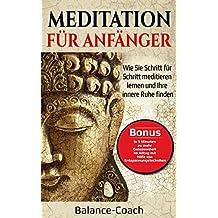 Meditation für Anfänger: Wie Sie Schritt für Schritt meditieren lernen und Ihre innere Ruhe finden - Bonus: Entspannungstechniken für mehr Gelassenheit im Alltag