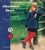 Abschied vom Kindergarten - Start in die Schule: Grundlagen und Praxishilfen für Erzieherinnen, Lehrkräfte und Eltern