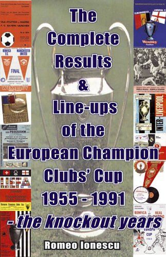 The Complete Results and Line-ups of the European Champion Clubs Cup 1955-1991: The Knockout Years
