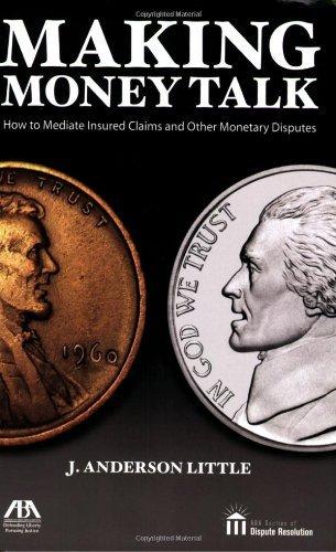Making Money Talk: How to Mediate Insured Claims and Other Monetary Disputes by Anderson J. Little (2007-06-19)