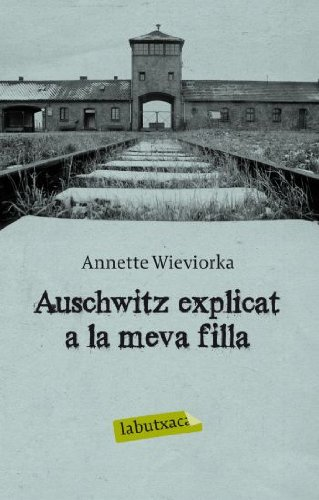 Auschwitz explicat a la meva filla (Labutxaca) por Annette Wieviorka