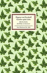Goethes späte Liebe: Die Geschichte der Ulrike von Levetzow (Insel-Bücherei)
