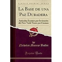 La Base de una Paz Duradera: Artículos Escritos por Invitación del New York Times por Cosmos (Classic Reprint)