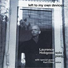 Left to My Own Devices... by Laurence Hobgood (2011-01-11)