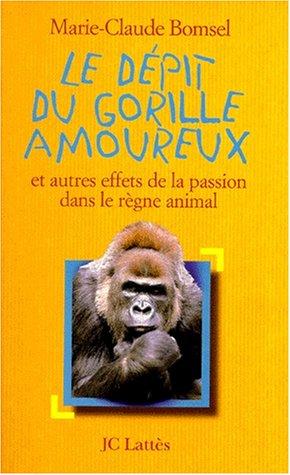 Le dépit du gorille amoureux : Et autres effets de la passion dans le règne animal