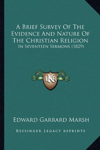 a-brief-survey-of-the-evidence-and-nature-of-the-christian-religion-in-seventeen-sermons-1829