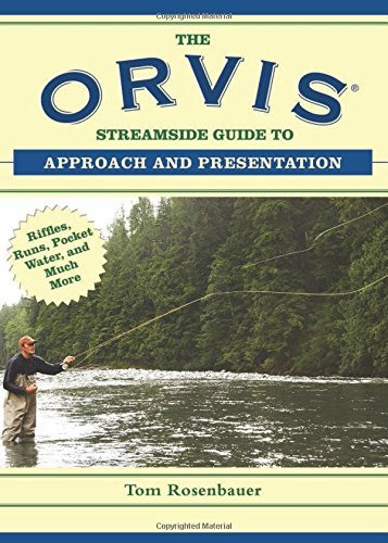 the-orvis-streamside-guide-to-approach-and-presentation-riffles-runs-pocket-water-and-much-more