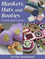Blankets, Hats, and Booties: To Knit and Crochet