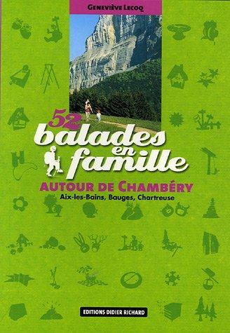 52 Balades en famille autour de Chambéry : Aix-les-Bains, Bauges, Chartreuse