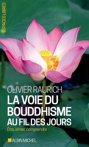 La Voie du bouddhisme au fil des jours: Etre, aimer, comprendre par Olivier Raurich