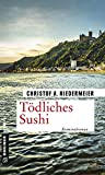 Tödliches Sushi: Kriminalroman (Kriminalromane im GMEINER-Verlag) von Christof A. Niedermeier
