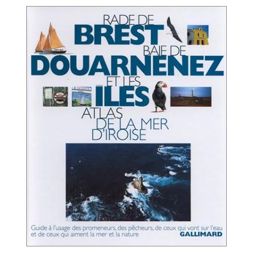 Rade de Brest, baie de Douarnenez et les îles : Atlas de la mer d'Iroise