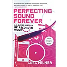 Perfecting Sound Forever: An Aural History of Recorded Music by Greg Milner (2010-05-25)