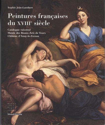 Peintures franaises du XVIIIe sicle : Catalogue raisonn Muse des Beaux-Arts de Tours, Chteau d'Azay-le-Ferron