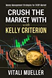 Crush the Forex Market with Kelly Criterion: Scale up performance with Money Management (English Edition)