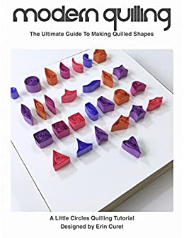 Modern Quilling: The Ultimate Guide To Making Quilled Shapes (English Edition) de [Curet, Erin]