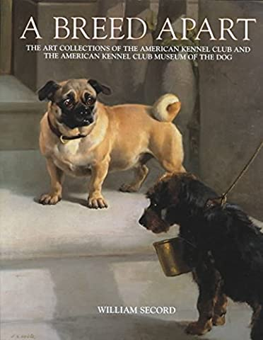 [(A Breed Apart : Selections from the Collections of the American Kennel Club and the American Kennel Club Museum of the Dog)] [By (author) William Secord ] published on (December, 2001)