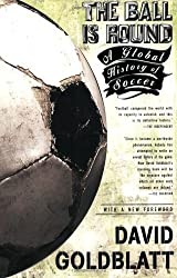 The Ball is Round: A Global History of Soccer by David Goldblatt (2008-01-02)