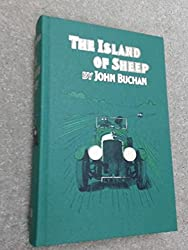 The Adventures of Richard Hannay ; The Thirty-nine Steps and the Power-House; the Island of Sheep ; Greenmantle; Mr. Steadfast ; & the Three Hostages