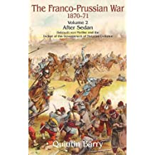 Franco-Prussian War 1870-1871 Volume 2: After Sedan: After Sedan.  Helmuth Von Moltke And The Defeat Of The Government Of National Defence