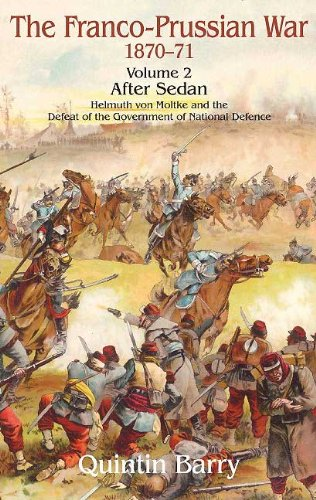 Franco-Prussian War 1870-1871 Volume 2: After Sedan: After Sedan.  Helmuth Von Moltke And The Defeat Of The Government Of National Defence por Quintin Barry