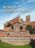 Burgen im Ordensland Preußen: Handbuch zu den Deutschordens- und Bischofsburgen in Ost- und Westpreußen - Christofer Herrmann