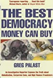 The Best Democracy Money Can Buy: An Investigative Reporter Exposes the Truth About Globalization, Corporate Cons and High Finance Fraudsters