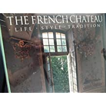 French Chateau: Life, Style, Tradition by Christiane de Nicolay-Mazery, Jean-Bernard Naudin (1991) Hardcover