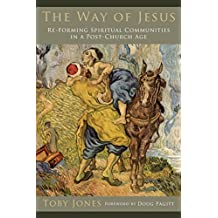 The Way of Jesus: Re-Forming Spiritual Communities in a Post-Church Age (English Edition)