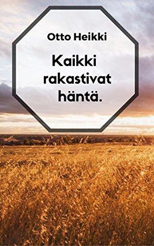 Kaikki rakastivat häntä. (Finnish Edition) por Otto  Heikki