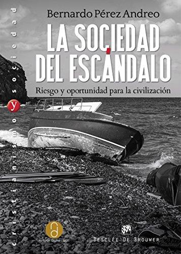 La sociedad del escándalo. Riesgo y oportunidad para la civilización (Cristianismo y Sociedad) por Bernardo Pérez Andreo