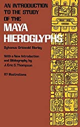 An Introduction to the Study of the Maya Hieroglyphs (Native American) by Sylvanus Griswold Morley (2013-08-21)
