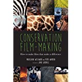 Conservation Film-making: How to make films that make a difference (English Edition)