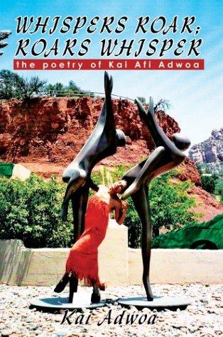 Whispers Roar; Roars Whisper: the poetry of Kai Afi Adwoa