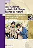 Geschäftsprozesse - praxisorientierte Übungen mit einem ERP-Programm: für das kaufmännische Berufskolleg I, für Industriekaufleute und für Fachoberschulen