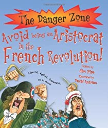 Avoid Being an Aristocrat in the French Revolution! (Danger Zone) by Jim Pipe (2007-07-01)