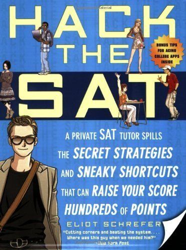 Hack the SAT: Strategies and Sneaky Shortcuts That Can Raise Your Score Hundreds of Points by Schrefer, Eliot (2008) Paperback