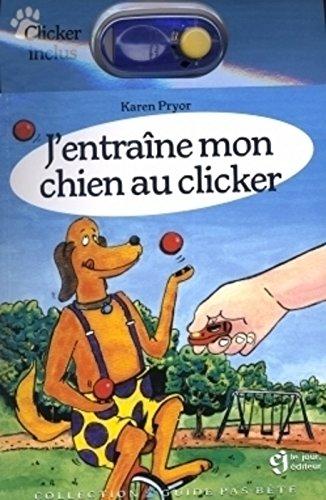 J'ENTRAINE MON CHIEN AU CLICKER - CLICKER INCLUS