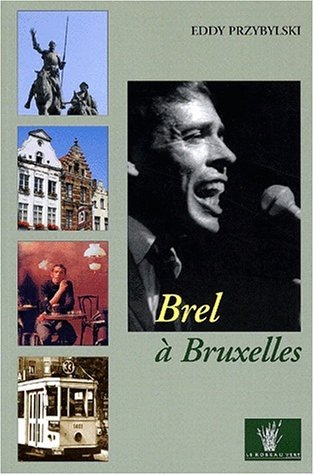 Brel  Bruxelles. Le guide du Bruxelles de Jacques Brel